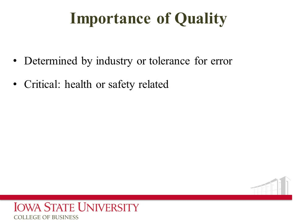 Importance of Quality Determined by industry or tolerance for error Critical: health or safety related