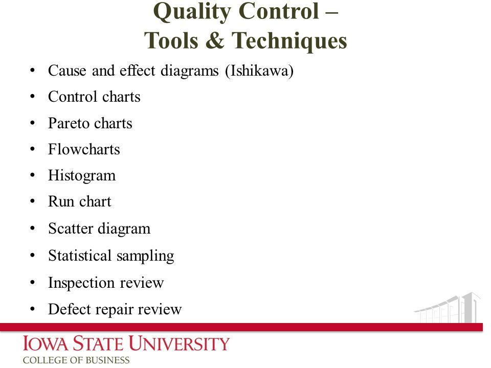 Quality Control – Tools & Techniques Cause and effect diagrams (Ishikawa) Control charts Pareto charts Flowcharts Histogram Run chart Scatter diagram