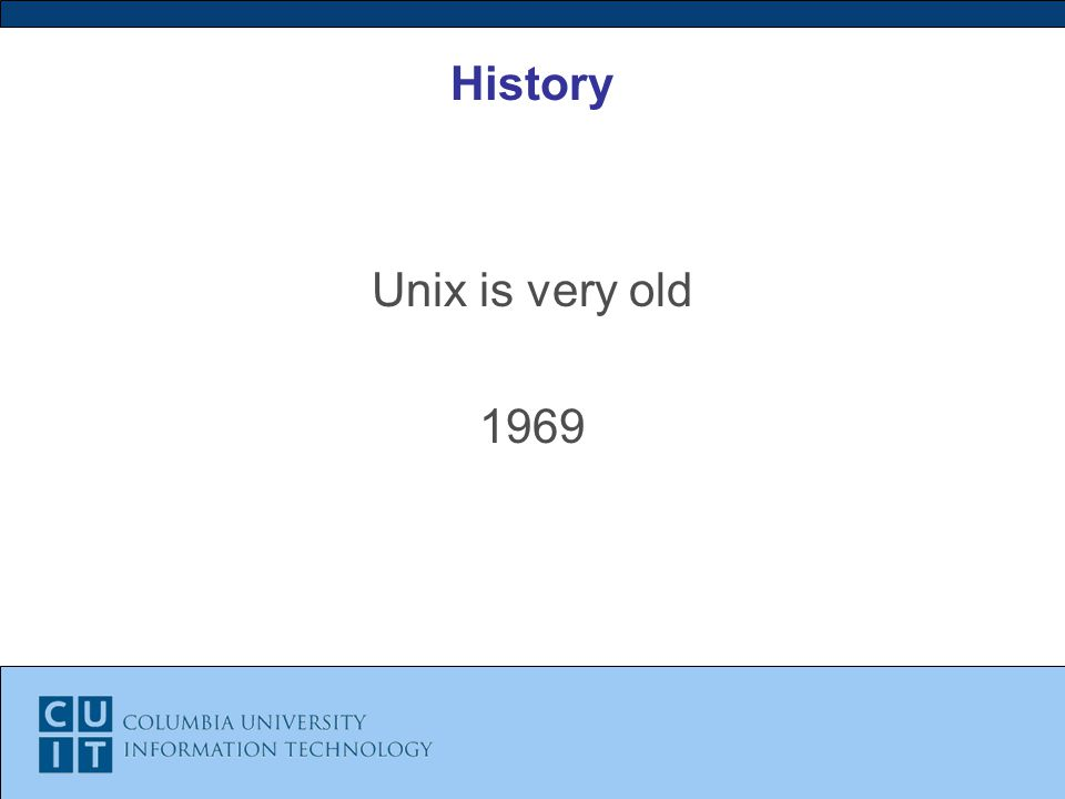 History Unix is very old 1969