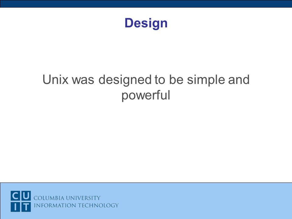 Design Unix was designed to be simple and powerful