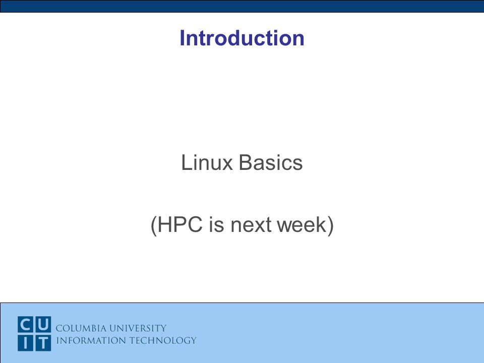 Introduction Linux Basics (HPC is next week)