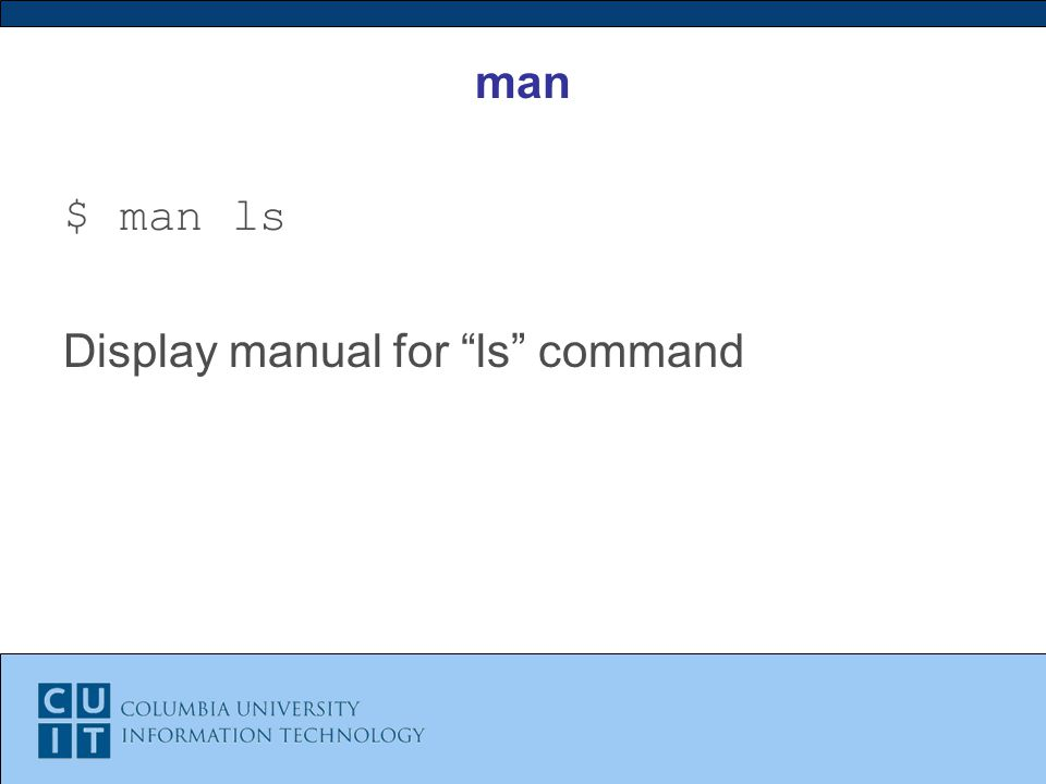 man $ man ls Display manual for ls command