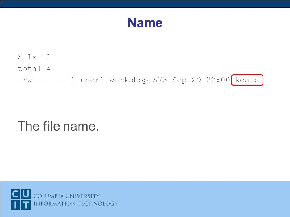 Name $ ls –l total 4 -rw user1 workshop 573 Sep 29 22:00 keats The file name.