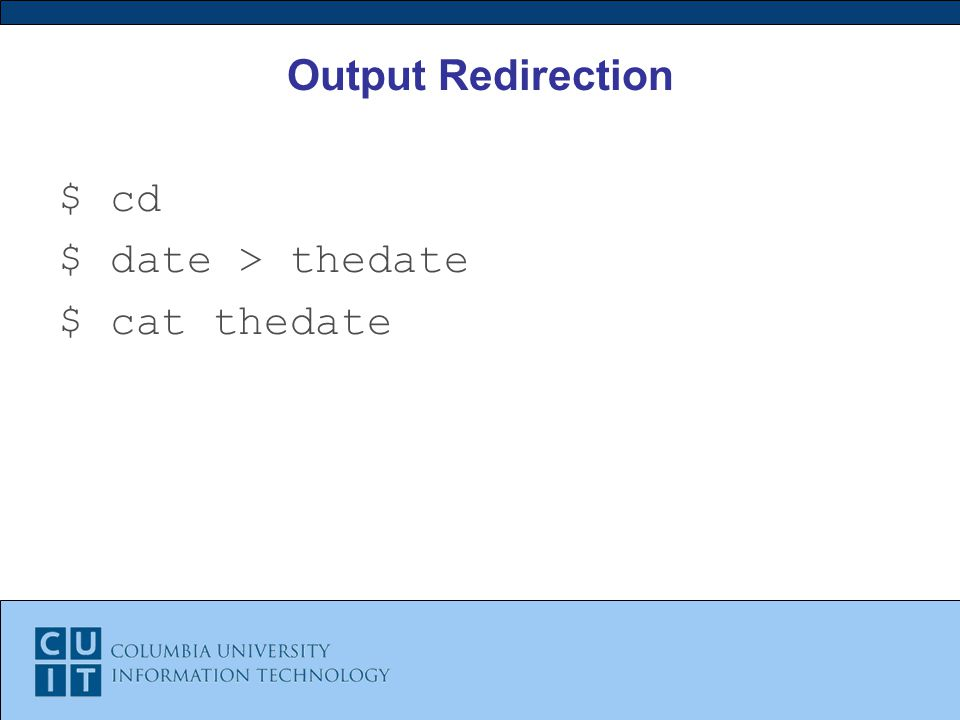 Output Redirection $ cd $ date > thedate $ cat thedate
