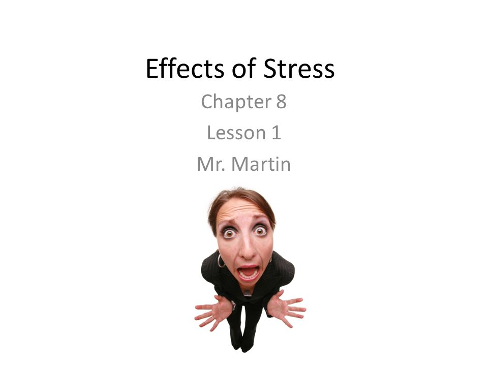 Managing Stress Chapter 8 Freshman Health Mr. Martin