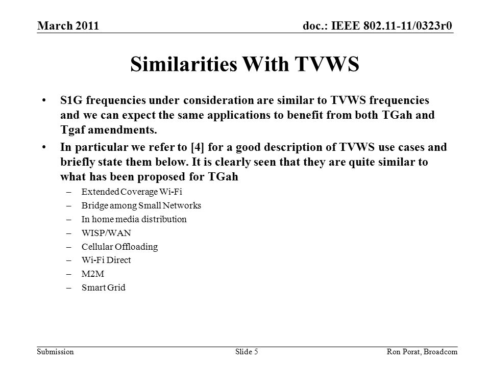 doc.: IEEE /0323r0 Submission Similarities With TVWS S1G frequencies under consideration are similar to TVWS frequencies and we can expect the same applications to benefit from both TGah and Tgaf amendments.