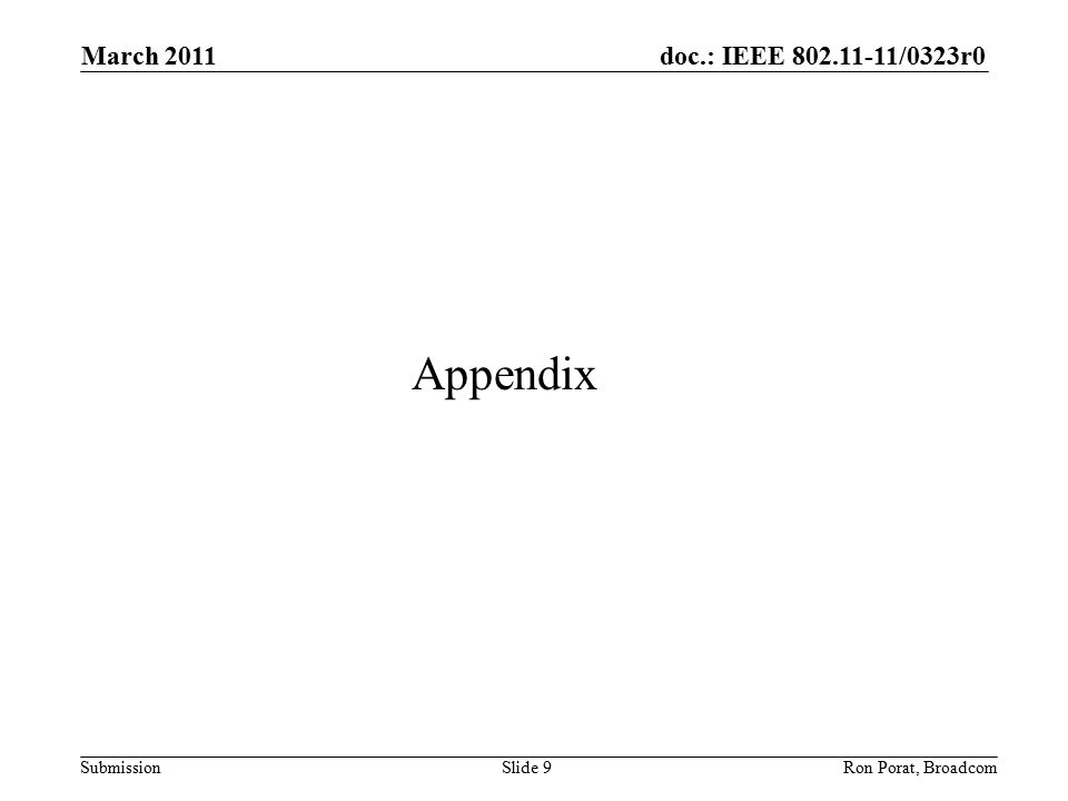 doc.: IEEE /0323r0 Submission Appendix March 2011 Ron Porat, Broadcom Slide 9