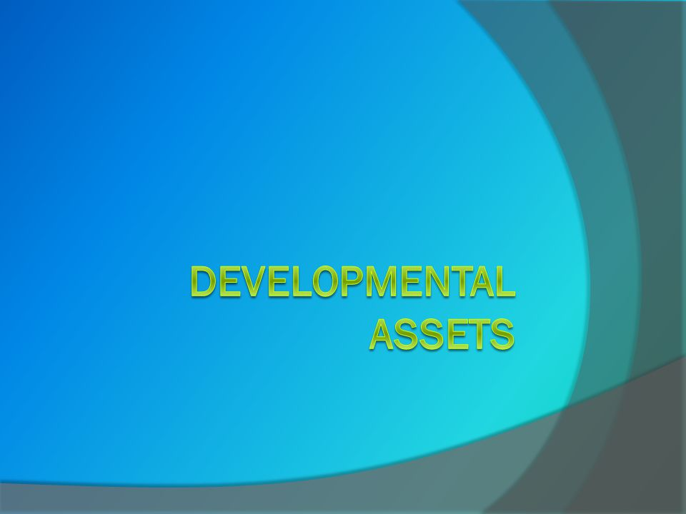 WHAT ARE DEVELOPMENTAL ASSETS. Assets usually signify financial resources.