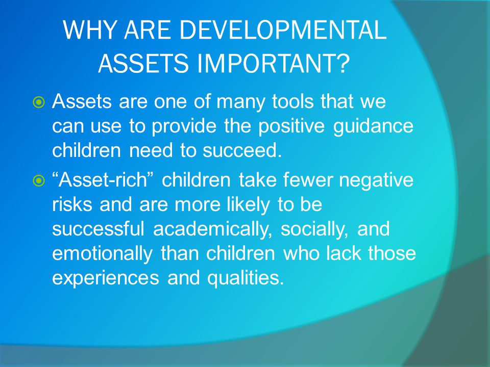 WHY ARE DEVELOPMENTAL ASSETS IMPORTANT.