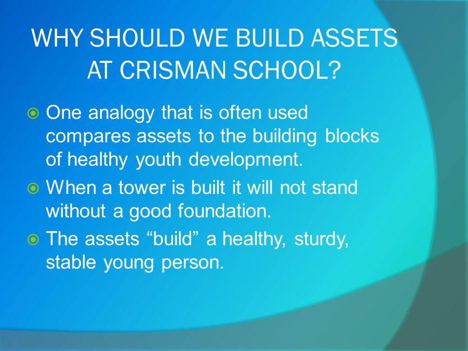 Asset Building  When adults intentionally help young people gain more assets, that is called asset building .