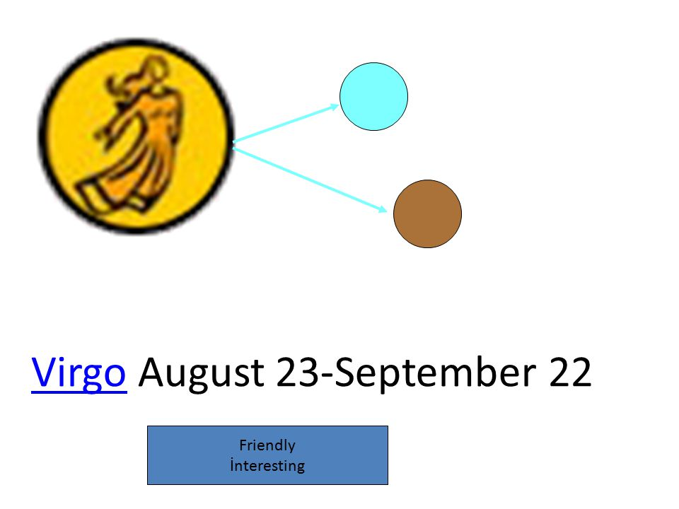 VirgoVirgo August 23-September 22 Friendly İnteresting