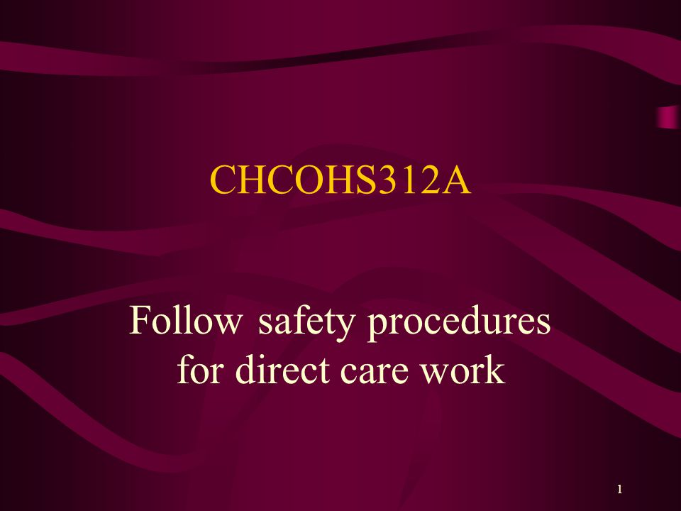 1 CHCOHS312A Follow safety procedures for direct care work