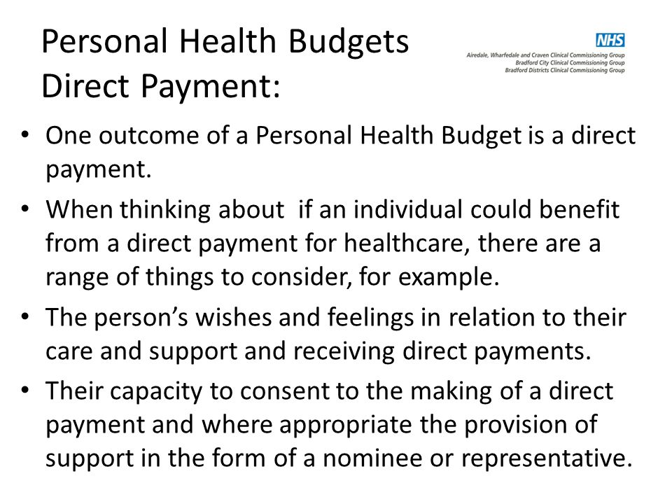 Personal Health Budgets Direct Payment: One outcome of a Personal Health Budget is a direct payment.