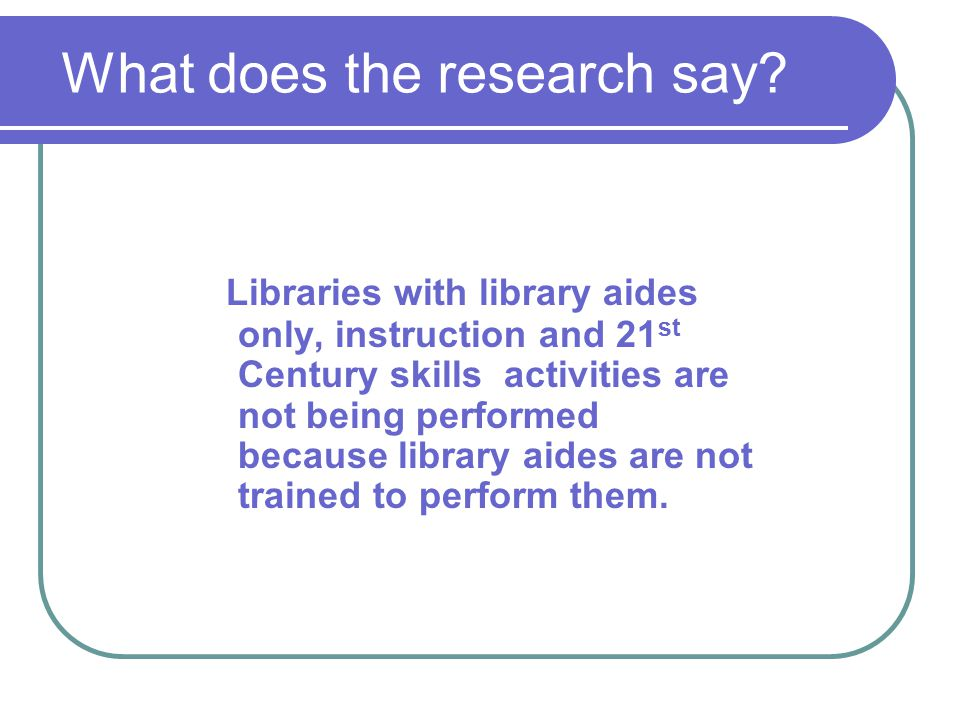 Libraries with library aides only, instruction and 21 st Century skills activities are not being performed because library aides are not trained to perform them.
