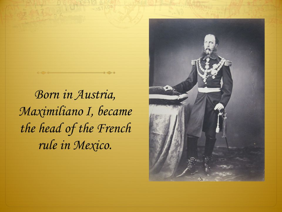 Born in Austria, Maximiliano I, became the head of the French rule in Mexico.