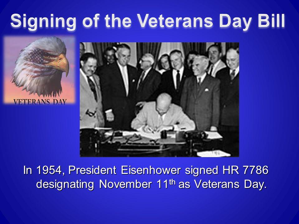 In 1954, President Eisenhower signed HR 7786 designating November 11 th as Veterans Day.