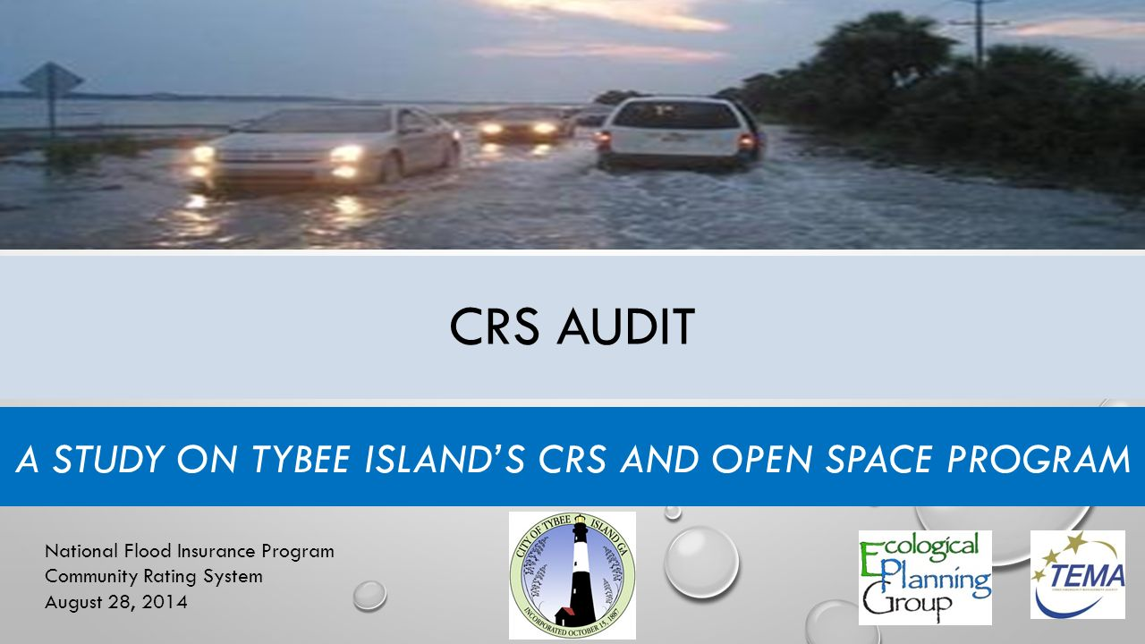 CRS AUDIT A STUDY ON TYBEE ISLAND'S CRS AND OPEN SPACE PROGRAM National Flood Insurance Program Community Rating System August 28, 2014