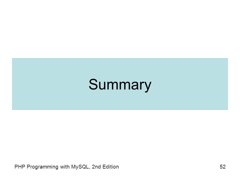 Summary 52PHP Programming with MySQL, 2nd Edition