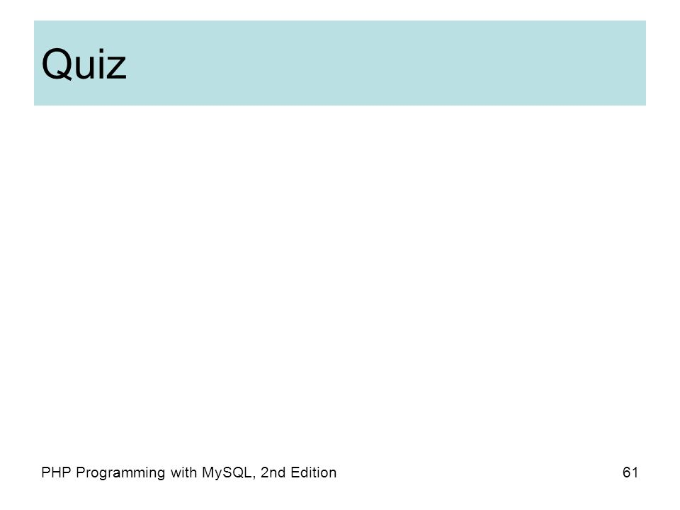Quiz 61PHP Programming with MySQL, 2nd Edition