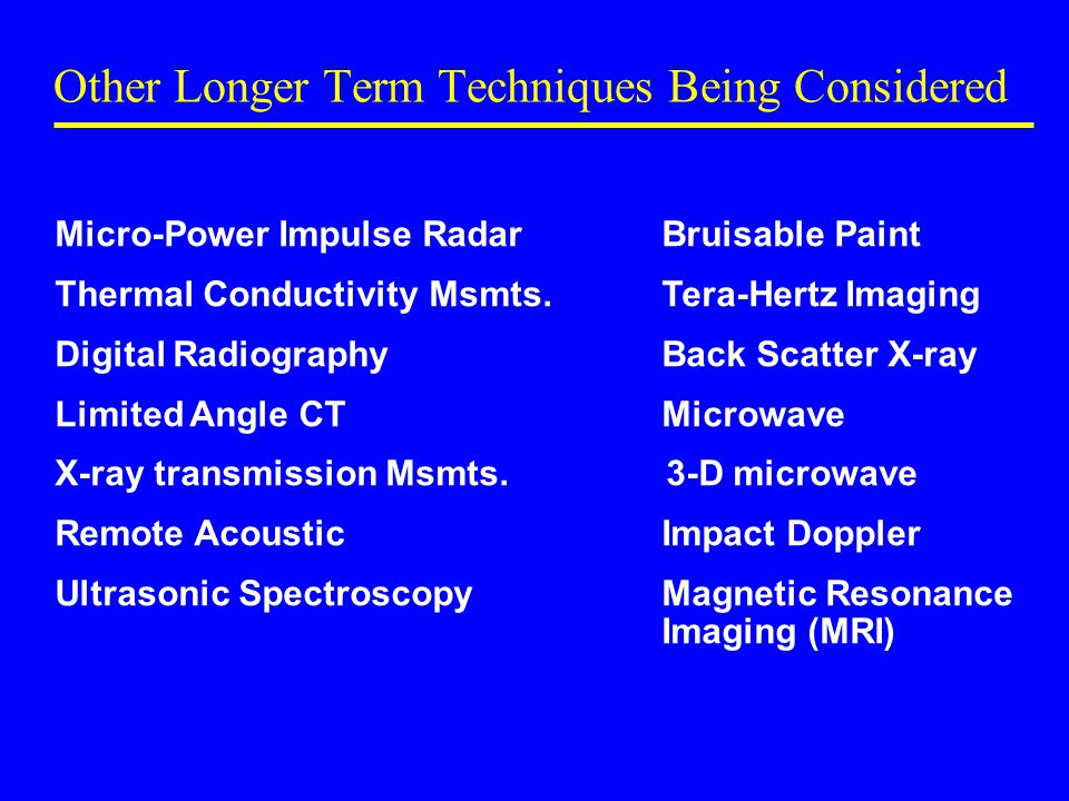 Other Longer Term Techniques Being Considered Micro-Power Impulse Radar Bruisable Paint Thermal Conductivity Msmts.