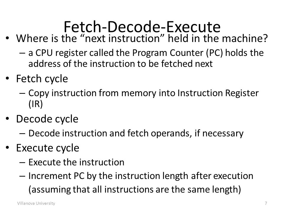 Villanova University7 Fetch-Decode-Execute Where is the next instruction held in the machine.