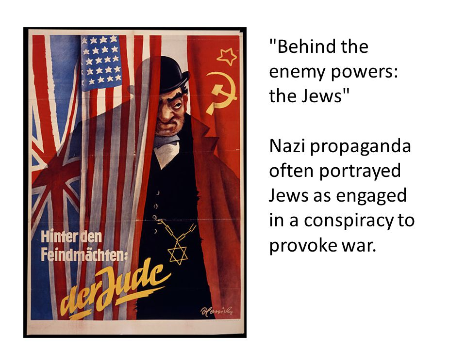 Behind the enemy powers: the Jews Nazi propaganda often portrayed Jews as engaged in a conspiracy to provoke war.