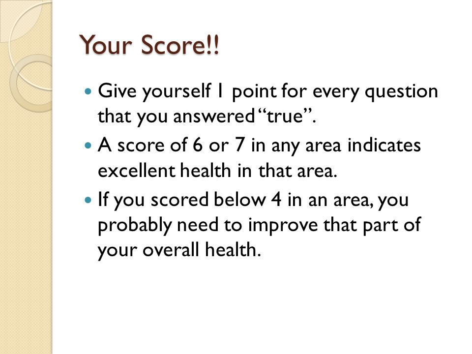 Your Score!. Give yourself 1 point for every question that you answered true .