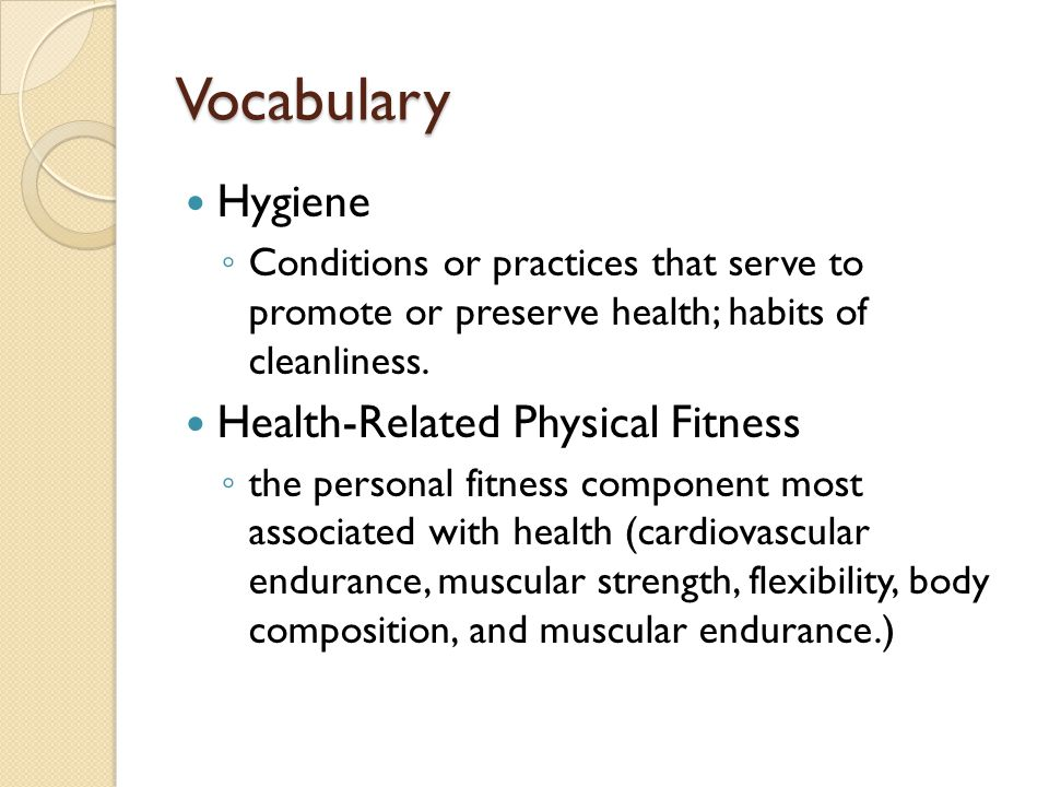 Vocabulary Hygiene ◦ Conditions or practices that serve to promote or preserve health; habits of cleanliness.