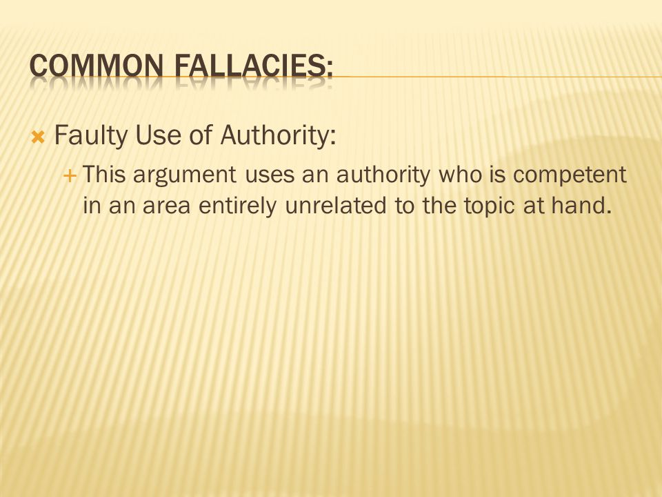  Faulty Use of Authority:  This argument uses an authority who is competent in an area entirely unrelated to the topic at hand.