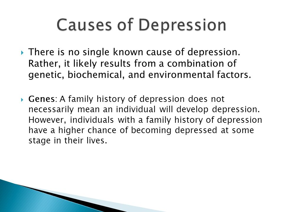  There is no single known cause of depression.