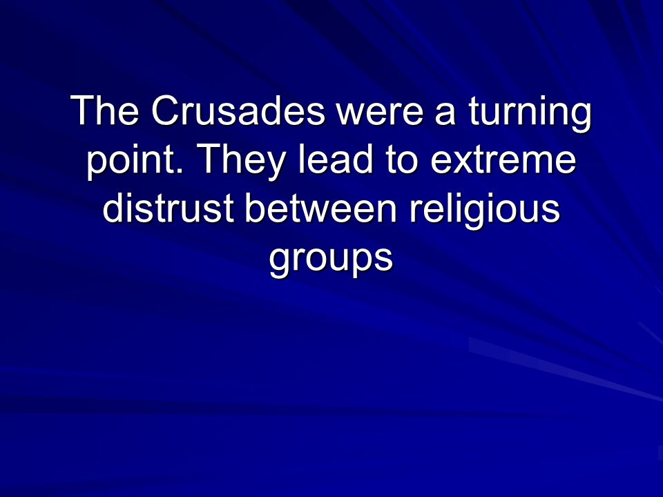 The Crusades were a turning point. They lead to extreme distrust between religious groups