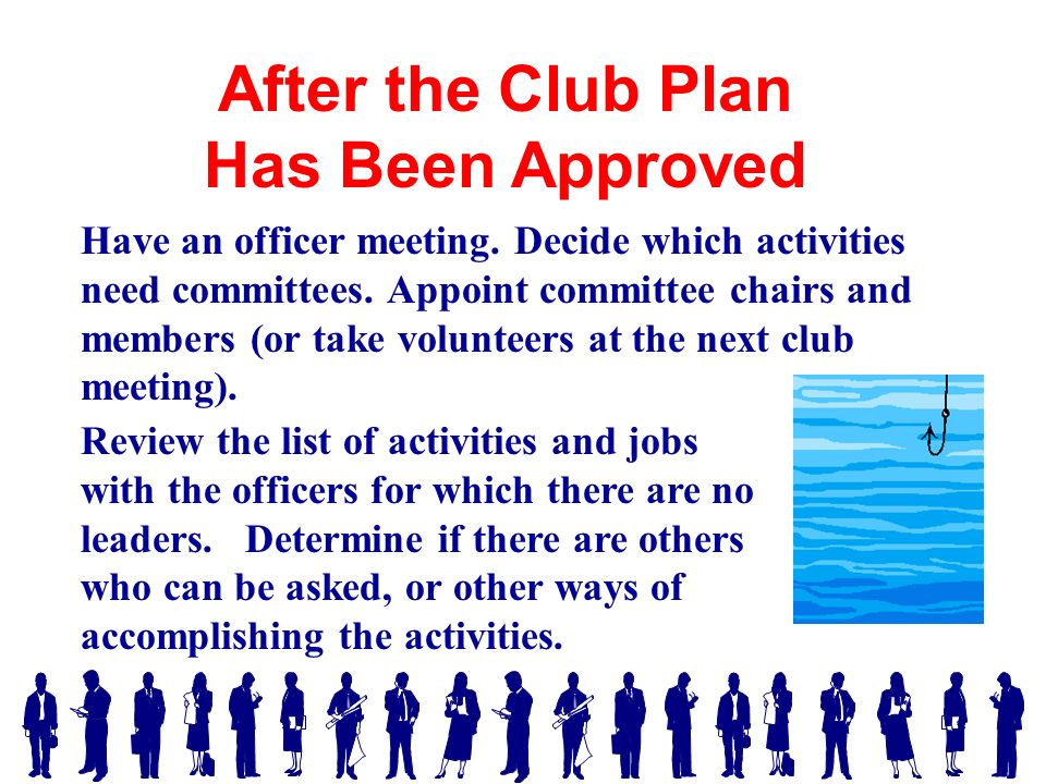 Have an officer meeting. Decide which activities need committees.