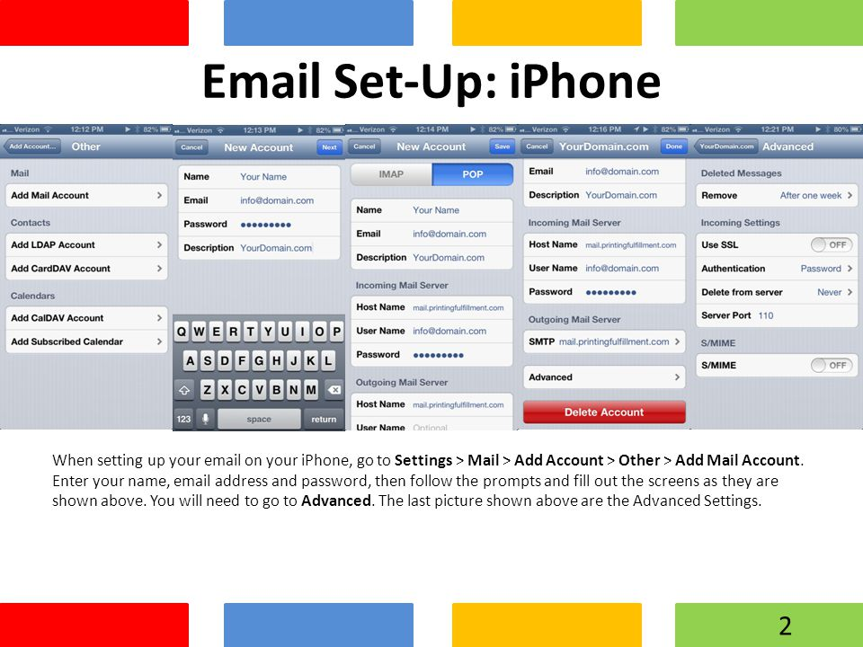 Set-Up: iPhone When setting up your  on your iPhone, go to Settings > Mail > Add Account > Other > Add Mail Account.