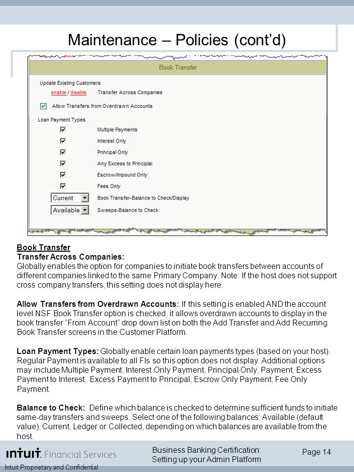 Business Banking Certification: Setting up your Admin Platform Intuit Proprietary and Confidential Page 14 Book Transfer Transfer Across Companies: Globally enables the option for companies to initiate book transfers between accounts of different companies linked to the same Primary Company.