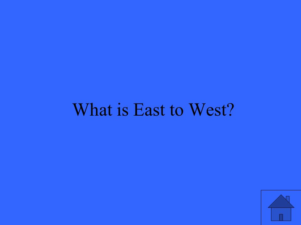 11 What is East to West