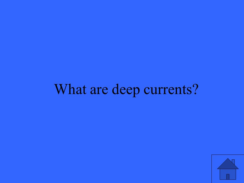 15 What are deep currents