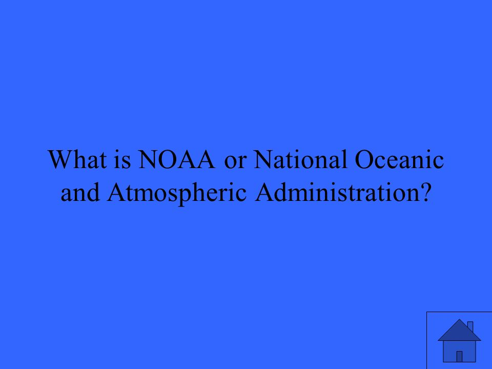 31 What is NOAA or National Oceanic and Atmospheric Administration