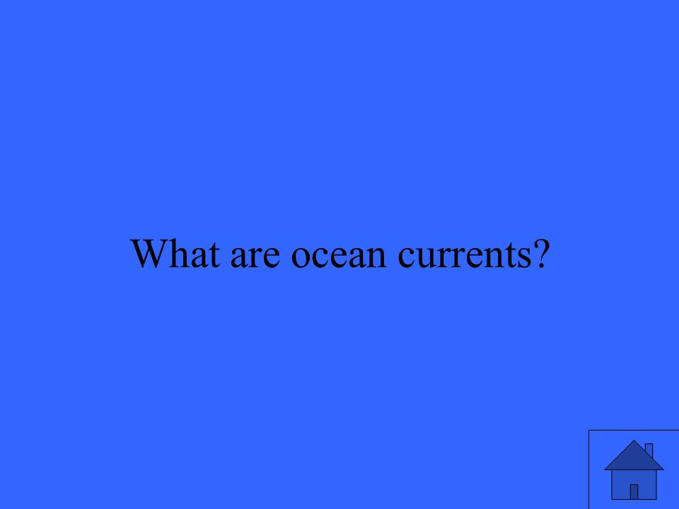 33 What are ocean currents