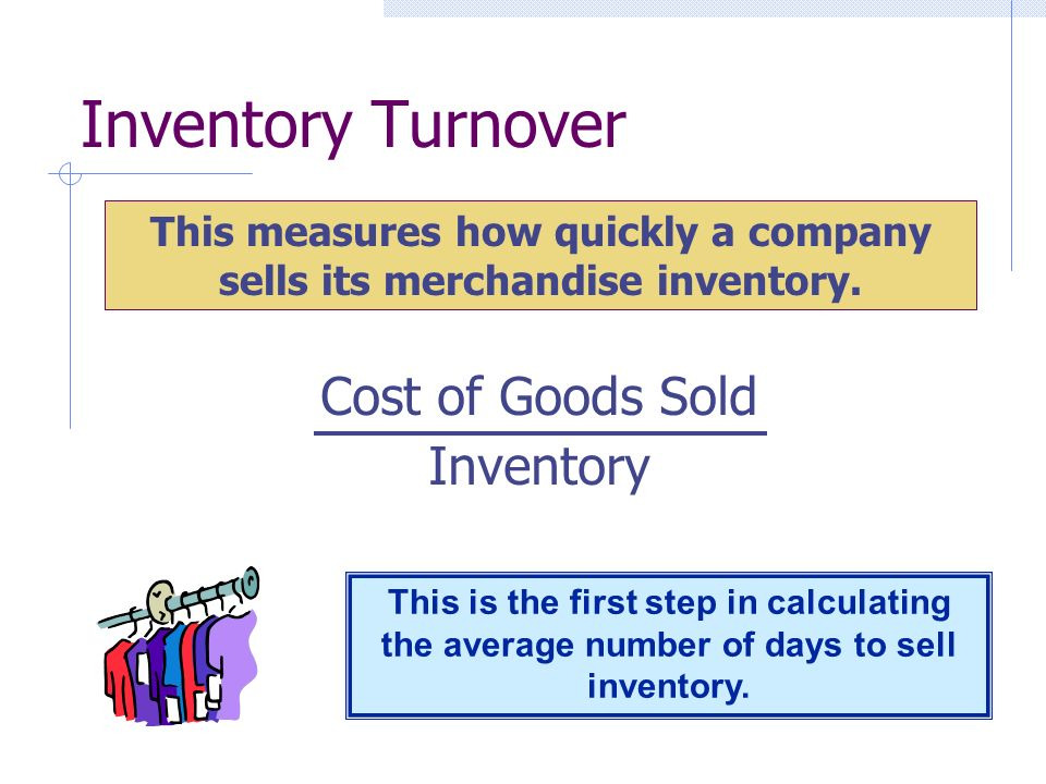 Inventory Turnover Cost of Goods Sold Inventory This measures how quickly a company sells its merchandise inventory.