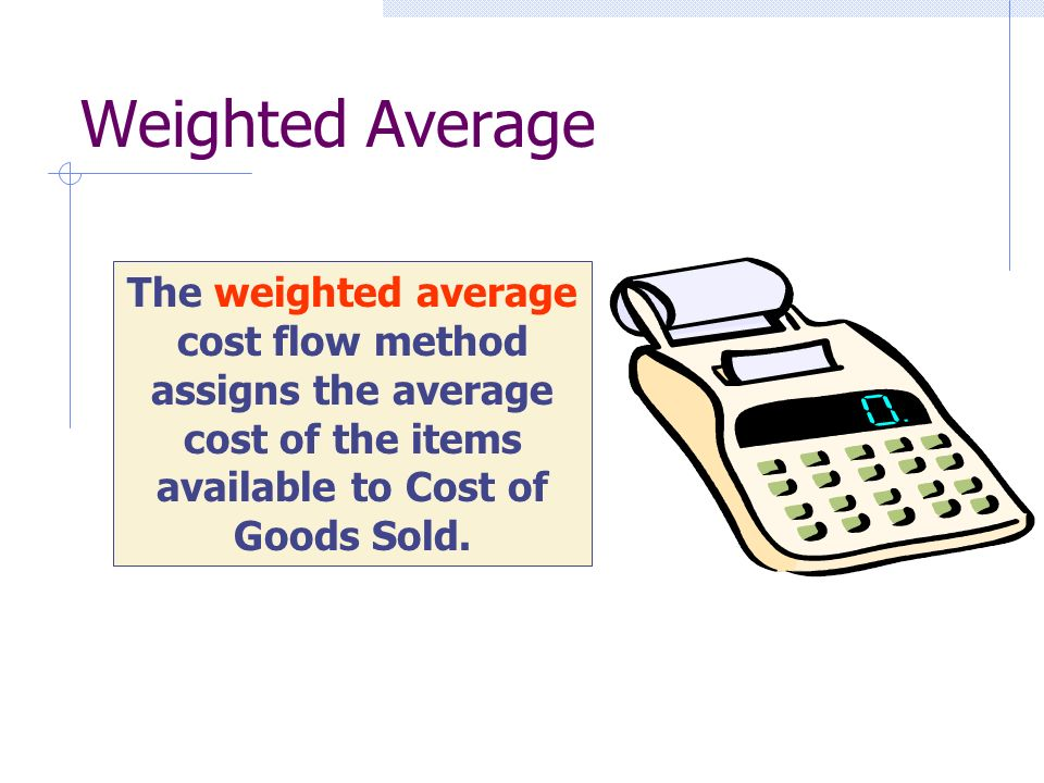 Weighted Average The weighted average cost flow method assigns the average cost of the items available to Cost of Goods Sold.
