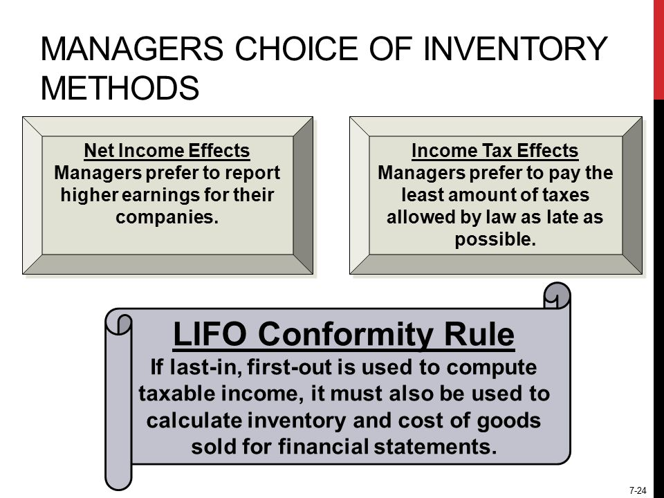 7-24 MANAGERS CHOICE OF INVENTORY METHODS Net Income Effects Managers prefer to report higher earnings for their companies.