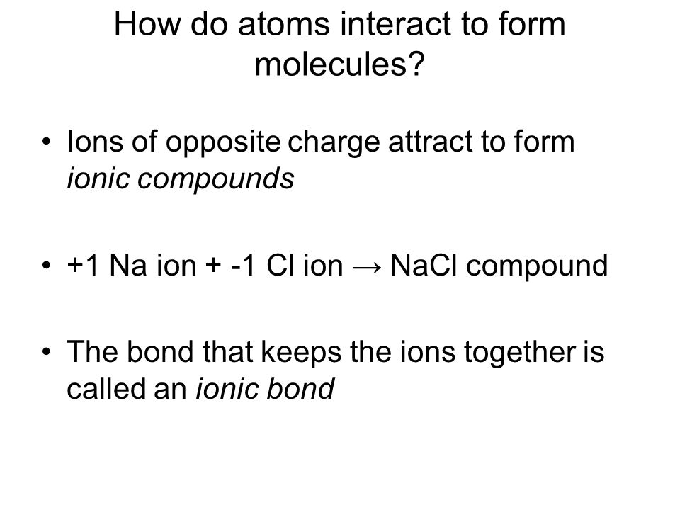 How do atoms interact to form molecules.