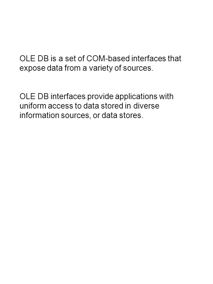 OLE DB is a set of COM-based interfaces that expose data from a variety of sources.