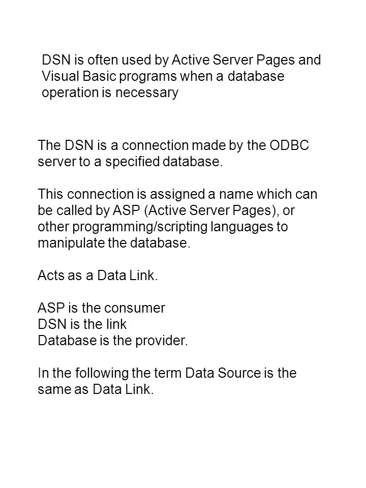 The DSN is a connection made by the ODBC server to a specified database.