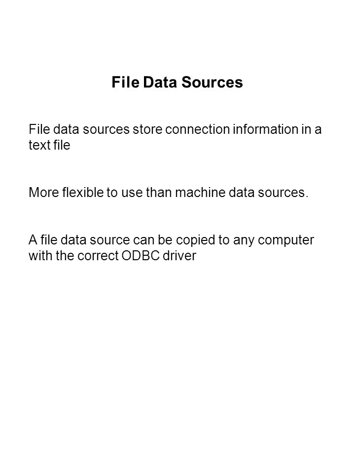 File Data Sources File data sources store connection information in a text file More flexible to use than machine data sources.