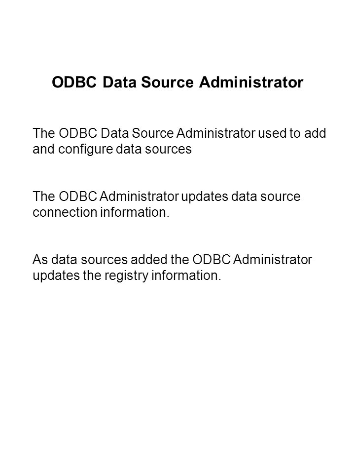 ODBC Data Source Administrator The ODBC Data Source Administrator used to add and configure data sources The ODBC Administrator updates data source connection information.