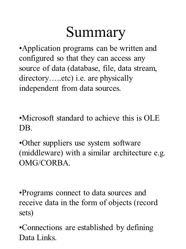 Summary Application programs can be written and configured so that they can access any source of data (database, file, data stream, directory…..etc) i.e.