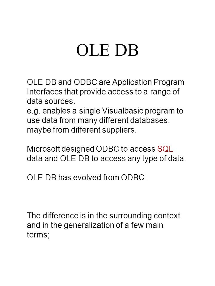 OLE DB OLE DB and ODBC are Application Program Interfaces that provide access to a range of data sources.