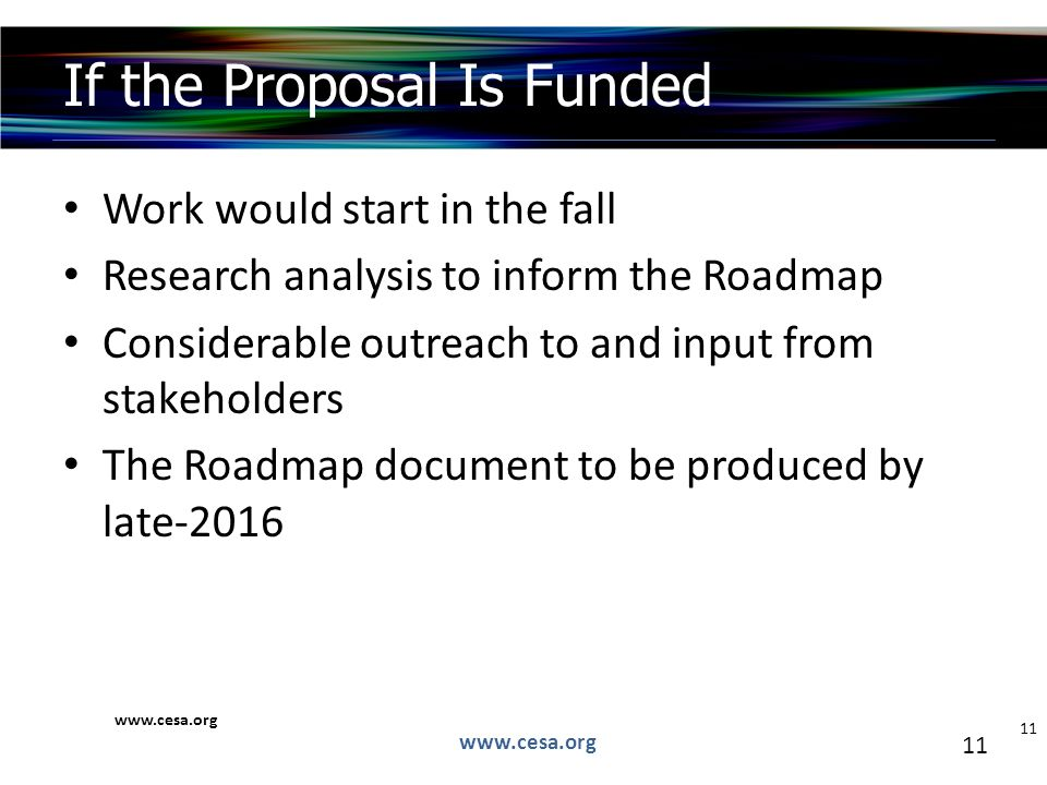 11 Work would start in the fall Research analysis to inform the Roadmap Considerable outreach to and input from stakeholders The Roadmap document to be produced by late-2016 If the Proposal Is Funded   11