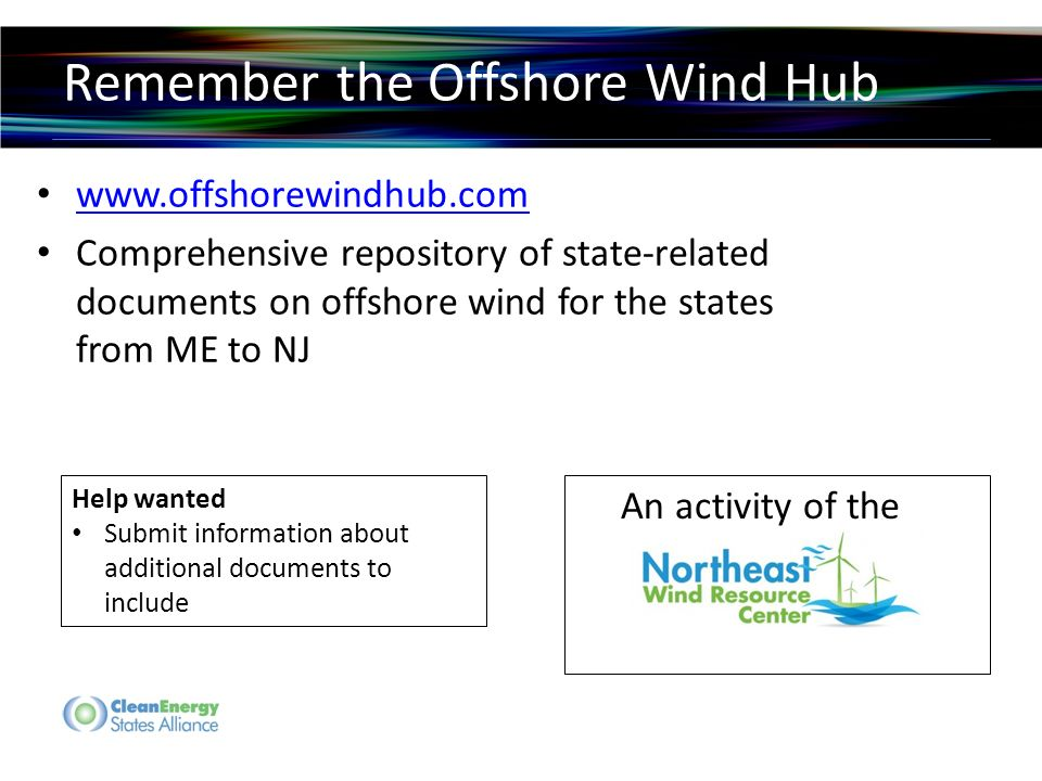 Remember the Offshore Wind Hub   Comprehensive repository of state-related documents on offshore wind for the states from ME to NJ An activity of the Help wanted Submit information about additional documents to include